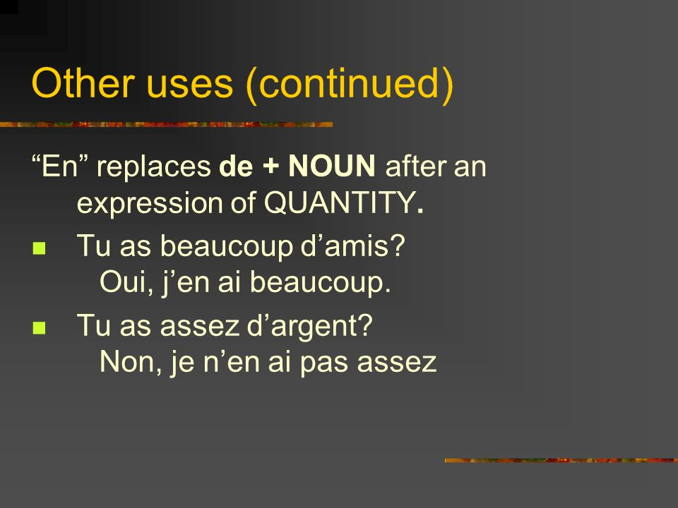 Other uses (continued) En replaces de + NOUN after an expression of QUANTITY.