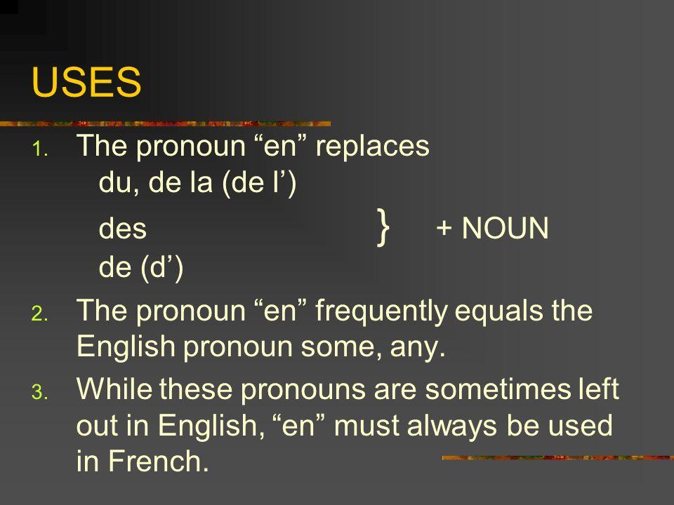 USES 1. The pronoun en replaces du, de la (de l) des } + NOUN de (d) 2.