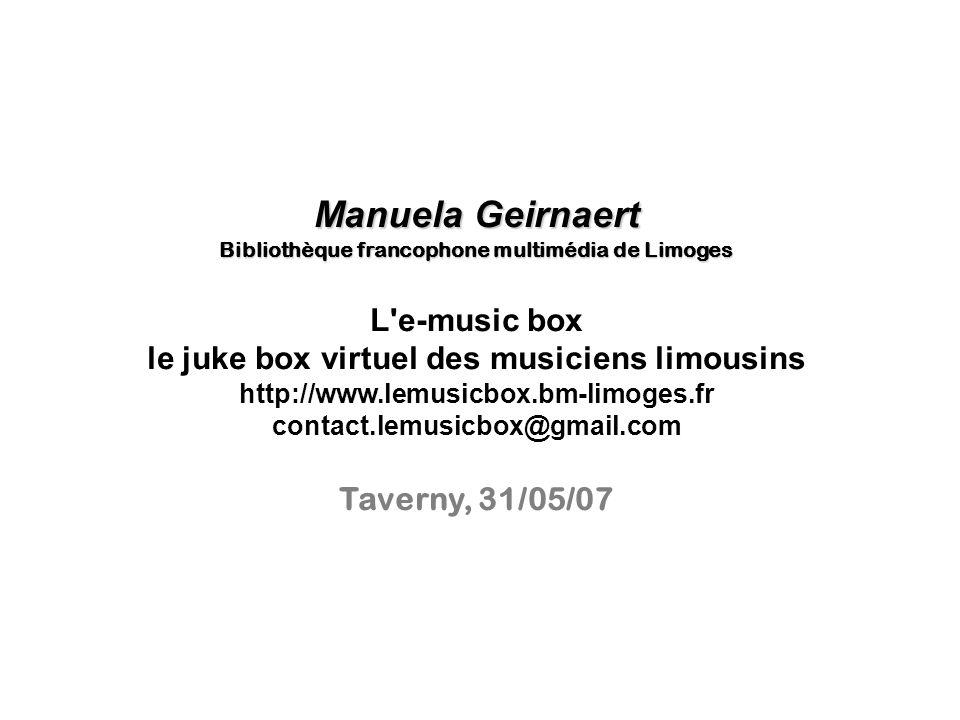 Manuela Geirnaert Bibliothèque francophone multimédia de Limoges L'e-music box le juke box virtuel des musiciens limousins http://www.lemusicbox.bm-li