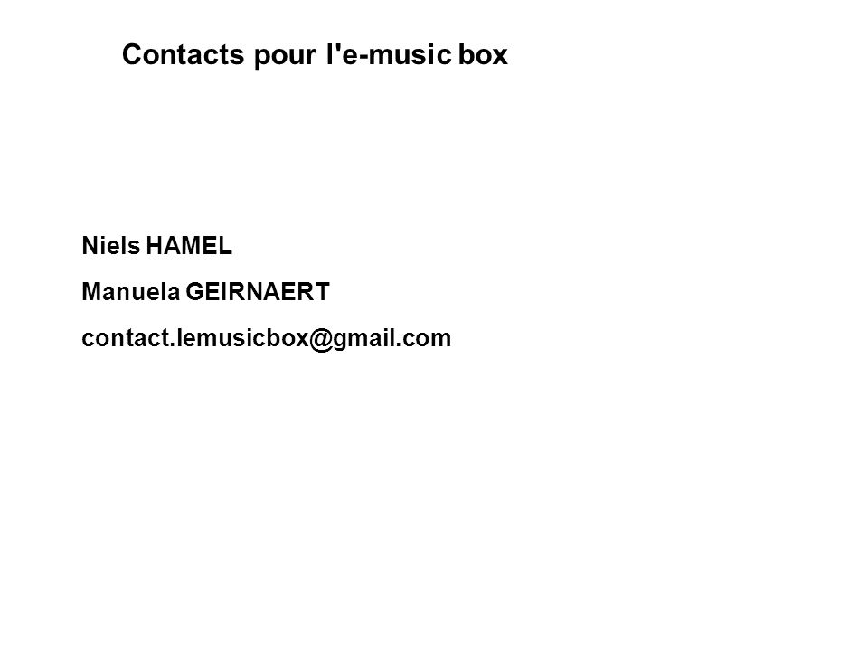 Contacts pour l'e-music box Niels HAMEL Manuela GEIRNAERT contact.lemusicbox@gmail.com