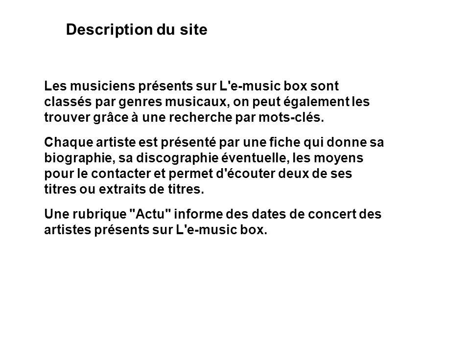 Description du site Les musiciens présents sur L'e-music box sont classés par genres musicaux, on peut également les trouver grâce à une recherche par