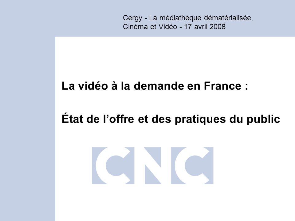 Cergy - La médiathèque dématérialisée, Cinéma et Vidéo - 17 avril 2008 La vidéo à la demande en France : État de loffre et des pratiques du public