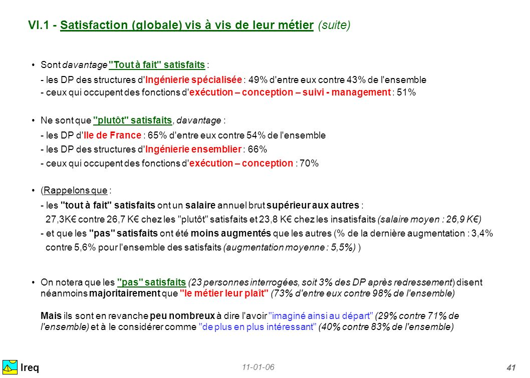 11-01-06 41 VI.1 - Satisfaction (globale) vis à vis de leur métier (suite) Ireq Sont davantage