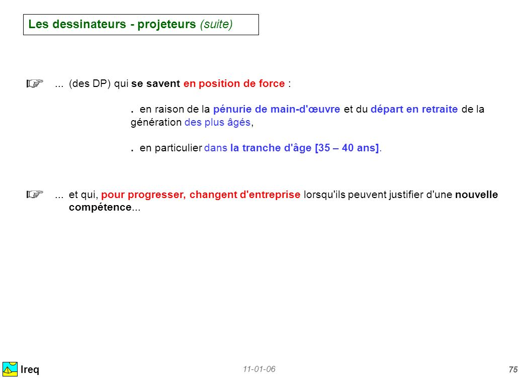 11-01-06 75 Les dessinateurs - projeteurs (suite) Ireq... (des DP) qui se savent en position de force :.en raison de la pénurie de main-d'œuvre et du