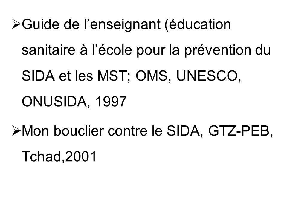Guide de lenseignant (éducation sanitaire à lécole pour la prévention du SIDA et les MST; OMS, UNESCO, ONUSIDA, 1997 Mon bouclier contre le SIDA, GTZ-
