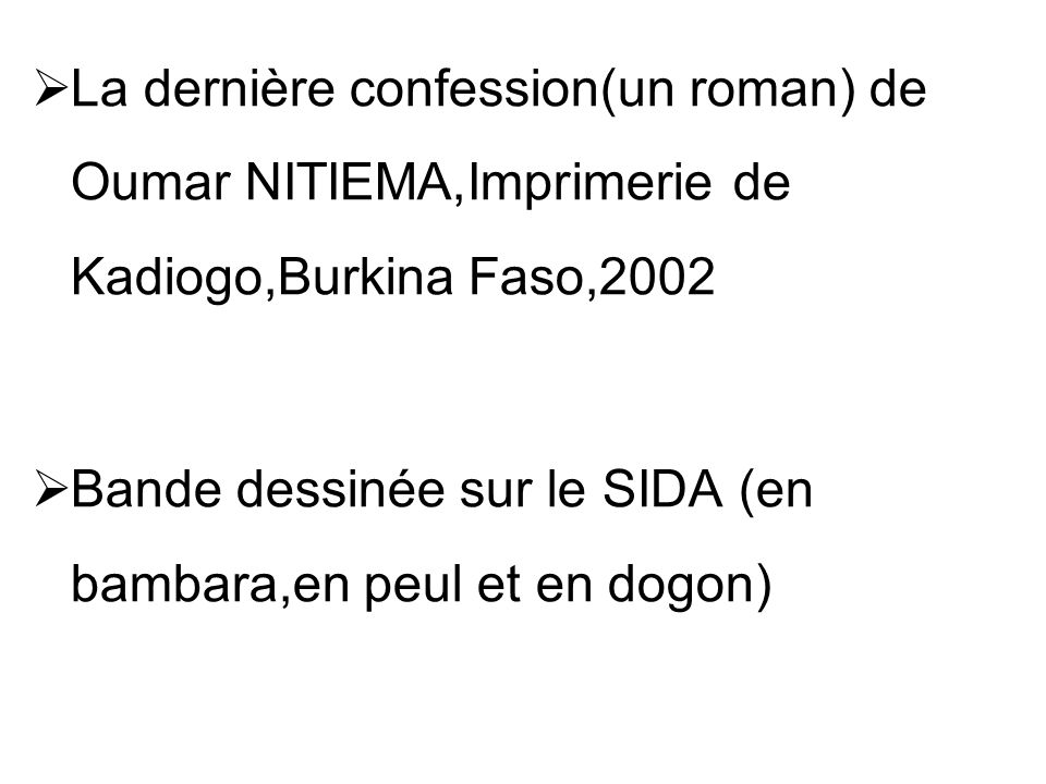 La dernière confession(un roman) de Oumar NITIEMA,Imprimerie de Kadiogo,Burkina Faso,2002 Bande dessinée sur le SIDA (en bambara,en peul et en dogon)