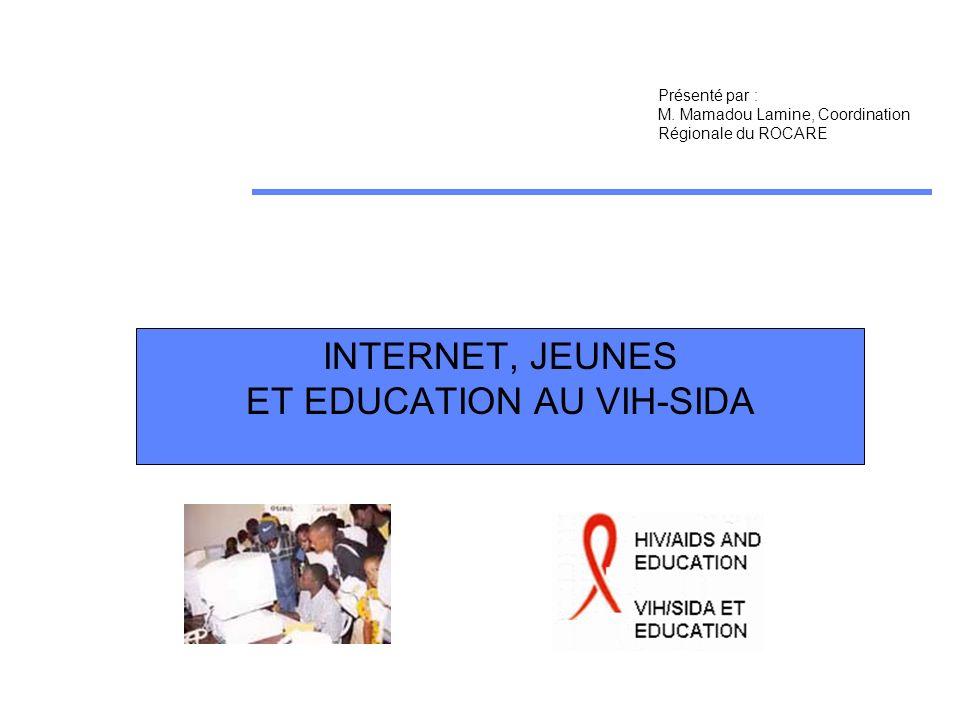 INTERNET, JEUNES ET EDUCATION AU VIH-SIDA Présenté par : M.