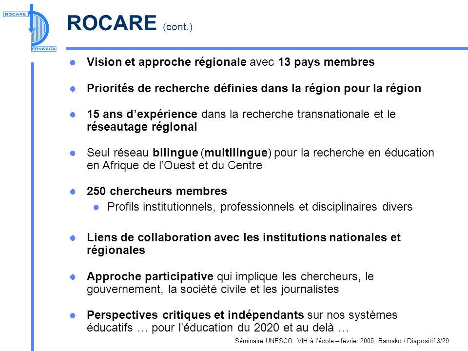 Séminaire UNESCO: VIH à l'école – février 2005, Bamako / Diapositif 3/29 ROCARE (cont.) Vision et approche régionale avec 13 pays membres Priorités de