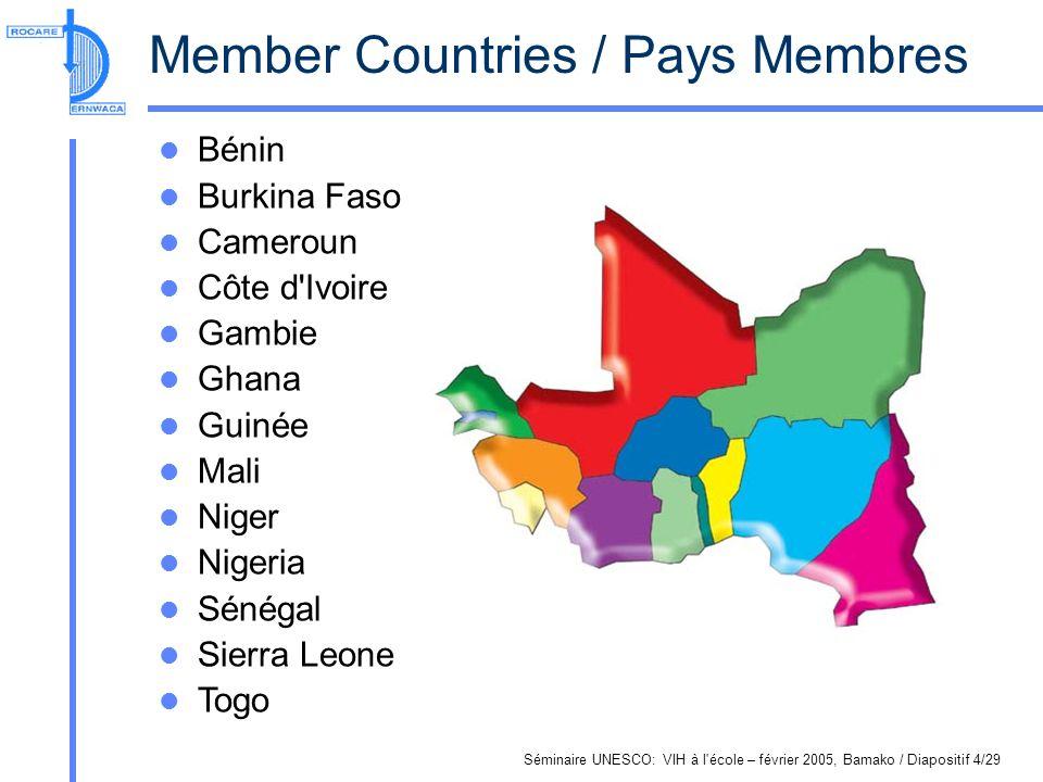 Séminaire UNESCO: VIH à l école – février 2005, Bamako / Diapositif 4/29 Member Countries / Pays Membres Bénin Burkina Faso Cameroun Côte d Ivoire Gambie Ghana Guinée Mali Niger Nigeria Sénégal Sierra Leone Togo
