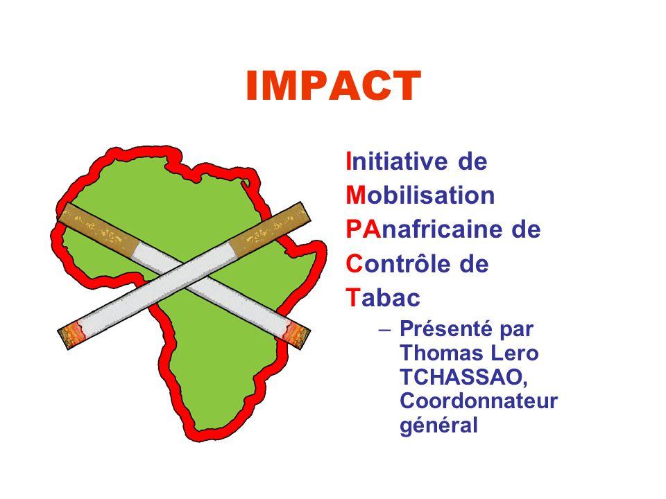 IMPACT Initiative de Mobilisation PAnafricaine de Contrôle de Tabac –Présenté par Thomas Lero TCHASSAO, Coordonnateur général