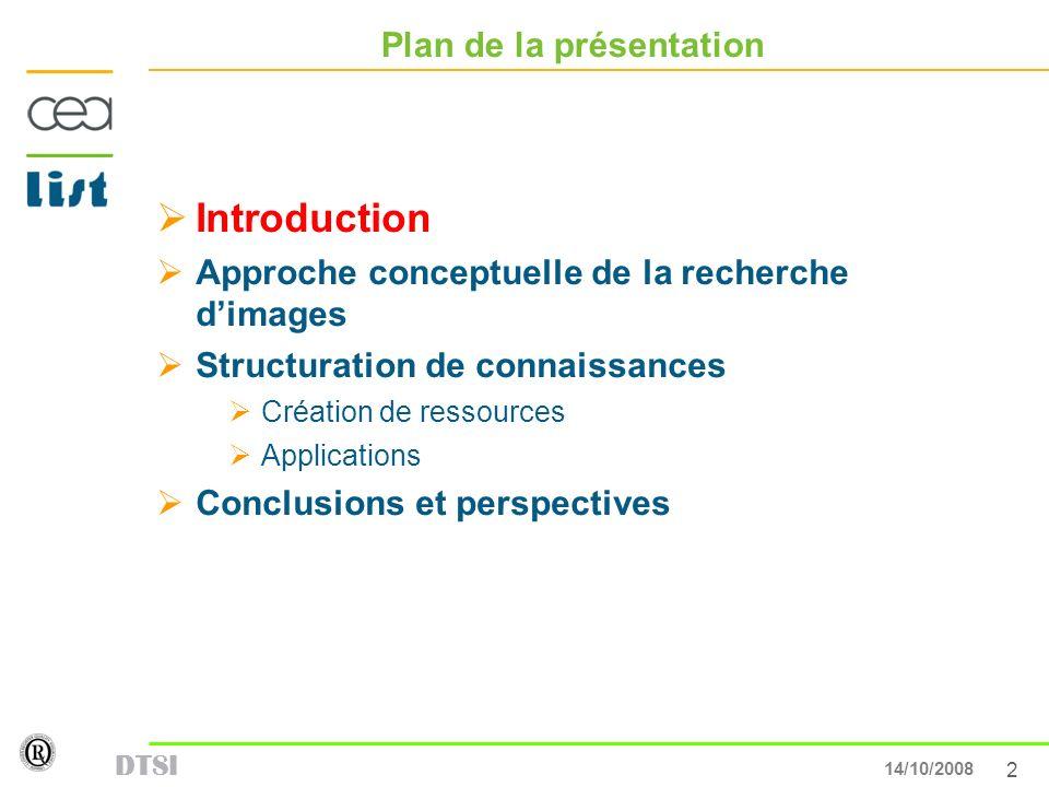 2 13/05/007 DTSI 14/10/2008 Plan de la présentation Introduction Approche conceptuelle de la recherche dimages Structuration de connaissances Création