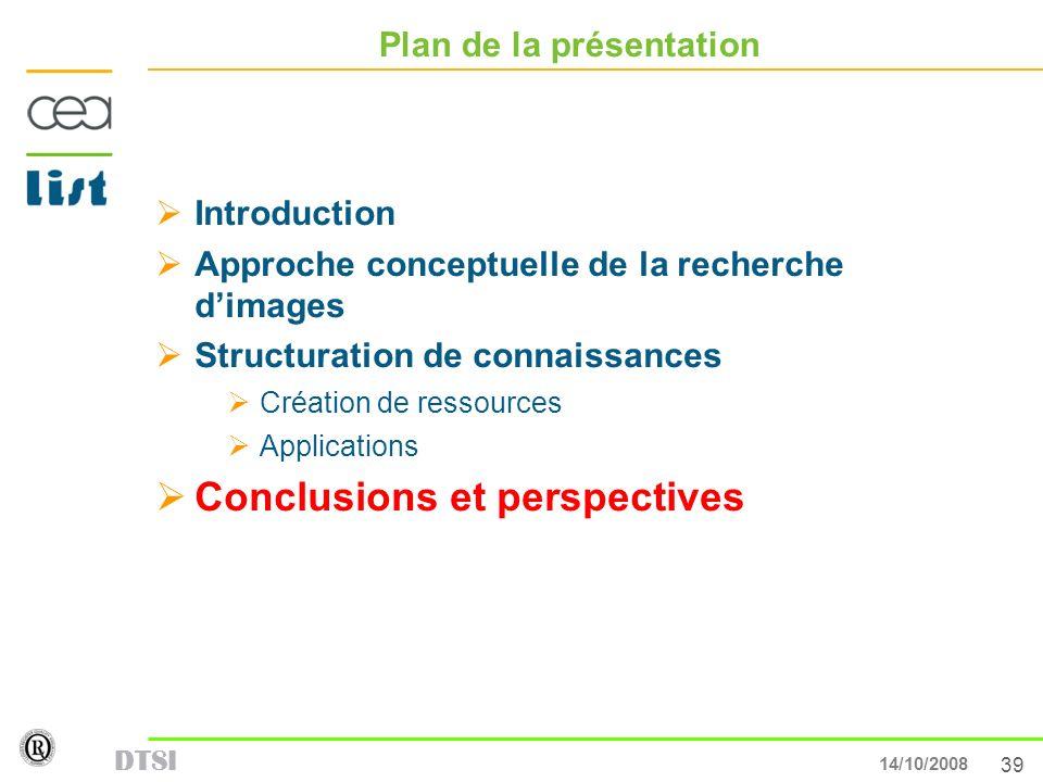 39 13/05/007 DTSI 14/10/2008 Plan de la présentation Introduction Approche conceptuelle de la recherche dimages Structuration de connaissances Créatio