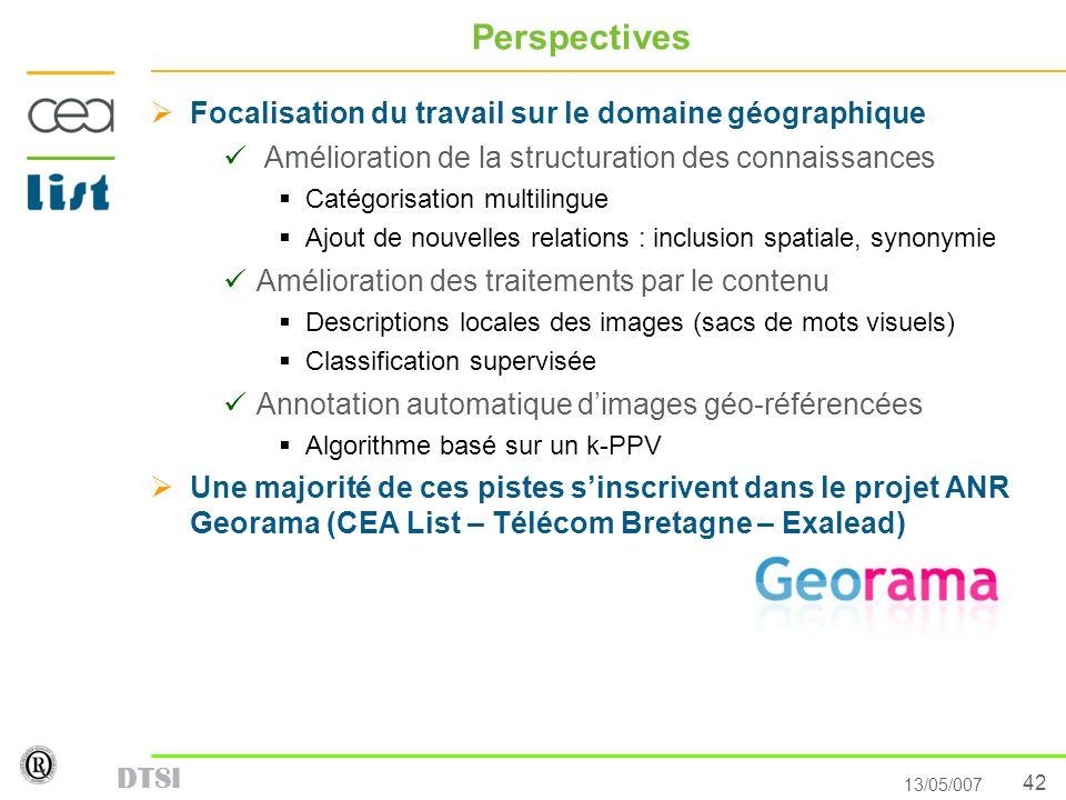 42 13/05/007 DTSI Perspectives Focalisation du travail sur le domaine géographique Amélioration de la structuration des connaissances Catégorisation m