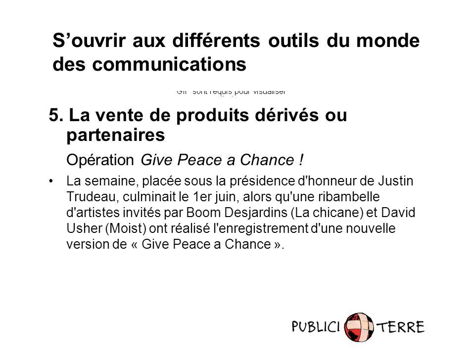 5.La vente de produits dérivés ou partenaires Opération Give Peace a Chance .