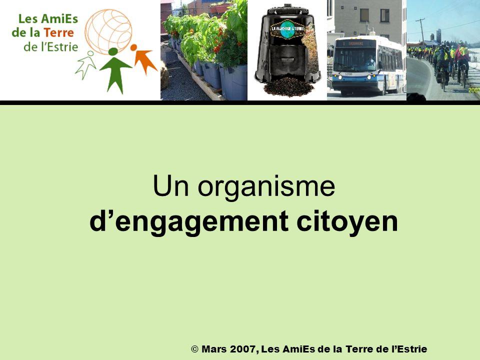 Un organisme dengagement citoyen © Mars 2007, Les AmiEs de la Terre de lEstrie