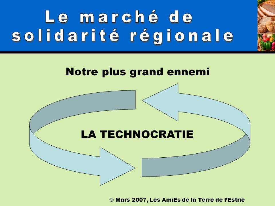 © Mars 2007, Les AmiEs de la Terre de lEstrie Notre plus grand ennemi LA TECHNOCRATIE