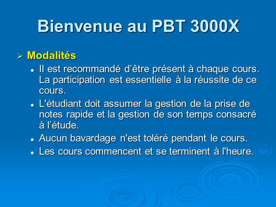 Bienvenue au PBT 3000X Modalités Modalités II est recommandé dêtre présent à chaque cours. La participation est essentielle à la réussite de ce cours.