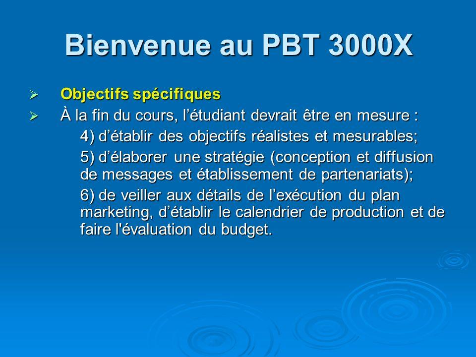 Bienvenue au PBT 3000X Objectifs spécifiques Objectifs spécifiques À la fin du cours, létudiant devrait être en mesure : À la fin du cours, létudiant