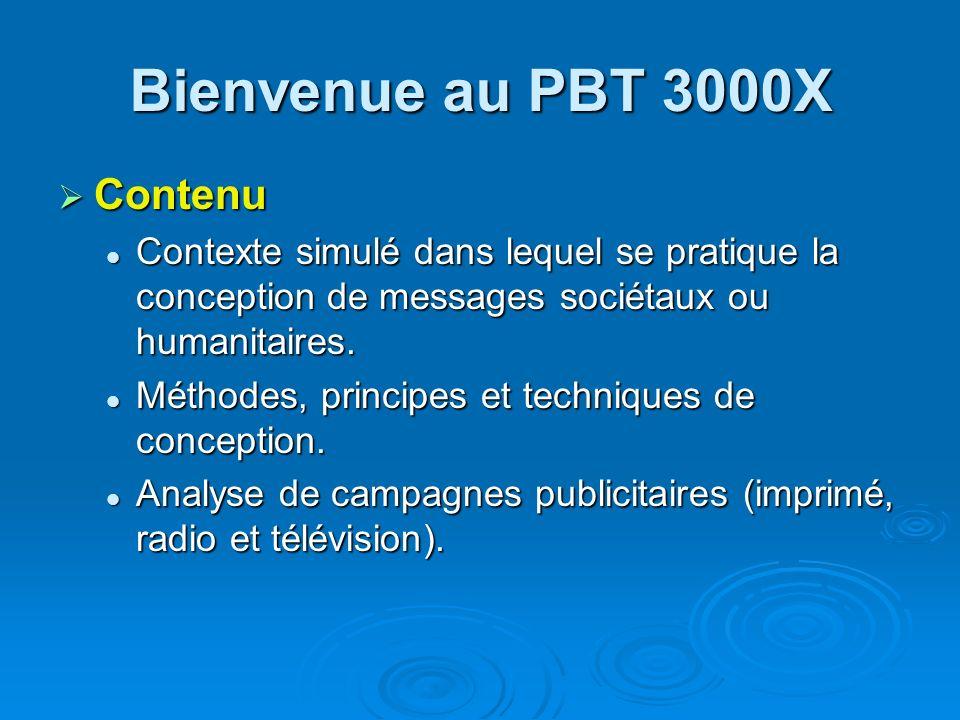 Bienvenue au PBT 3000X Contenu Contenu Contexte simulé dans lequel se pratique la conception de messages sociétaux ou humanitaires. Contexte simulé da