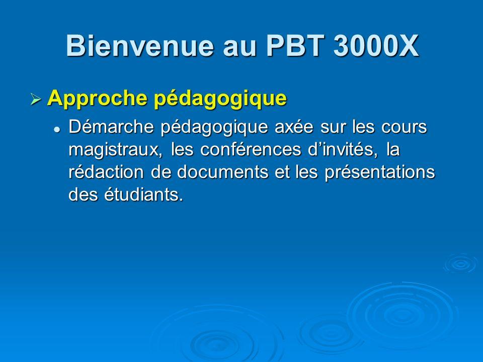 Bienvenue au PBT 3000X Évaluation Évaluation Trois travaux en équipe comptant pour 30 % chacun Trois travaux en équipe comptant pour 30 % chacun Réalisation dun « blog » personnel, comptant également pour 10 %.