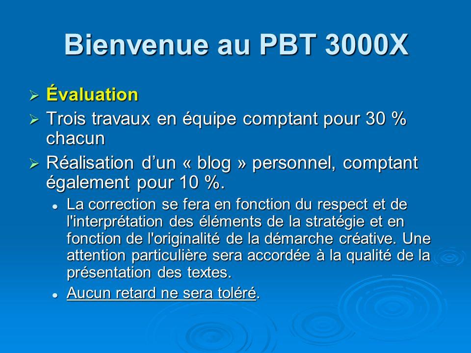 Bienvenue au PBT 3000X Évaluation Évaluation Trois travaux en équipe comptant pour 30 % chacun Trois travaux en équipe comptant pour 30 % chacun Réali