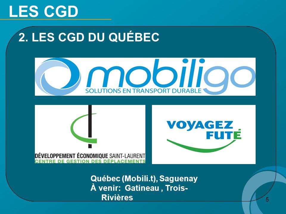 5 LES CGD 2. LES CGD DU QUÉBEC Québec (Mobili.t), Saguenay À venir: Gatineau, Trois- Rivières