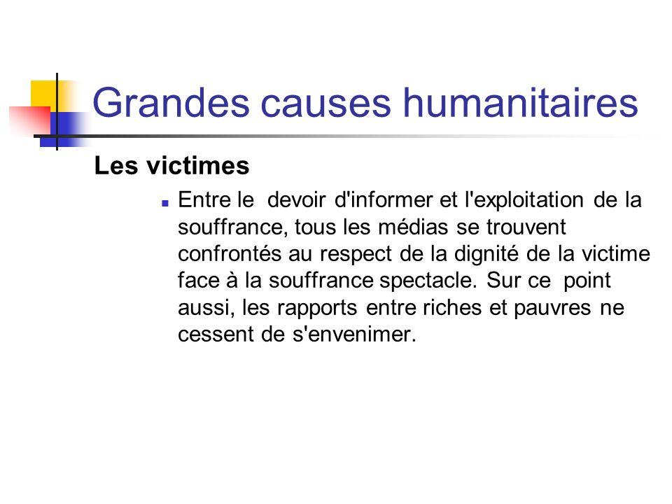Grandes causes humanitaires Les victimes Entre le devoir d'informer et l'exploitation de la souffrance, tous les médias se trouvent confrontés au resp