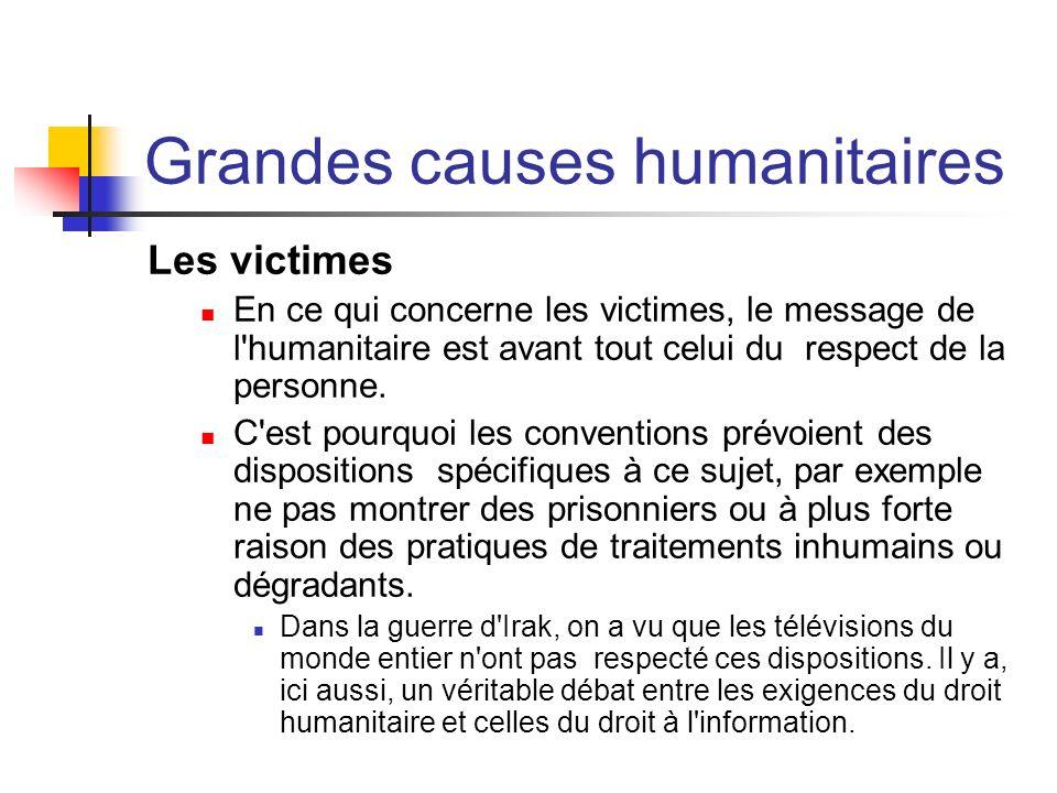 Grandes causes humanitaires Les victimes En ce qui concerne les victimes, le message de l'humanitaire est avant tout celui du respect de la personne.