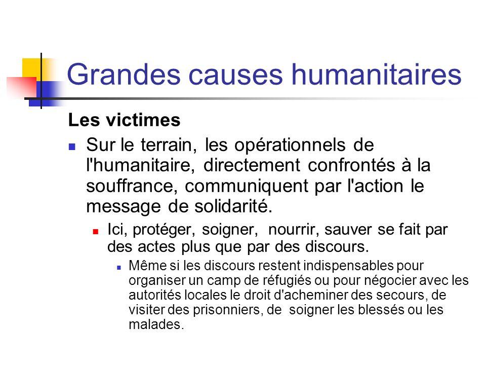 Grandes causes humanitaires Les victimes Sur le terrain, les opérationnels de l'humanitaire, directement confrontés à la souffrance, communiquent par
