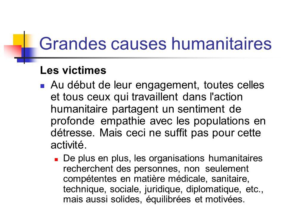 Grandes causes humanitaires Les victimes Au début de leur engagement, toutes celles et tous ceux qui travaillent dans l'action humanitaire partagent u