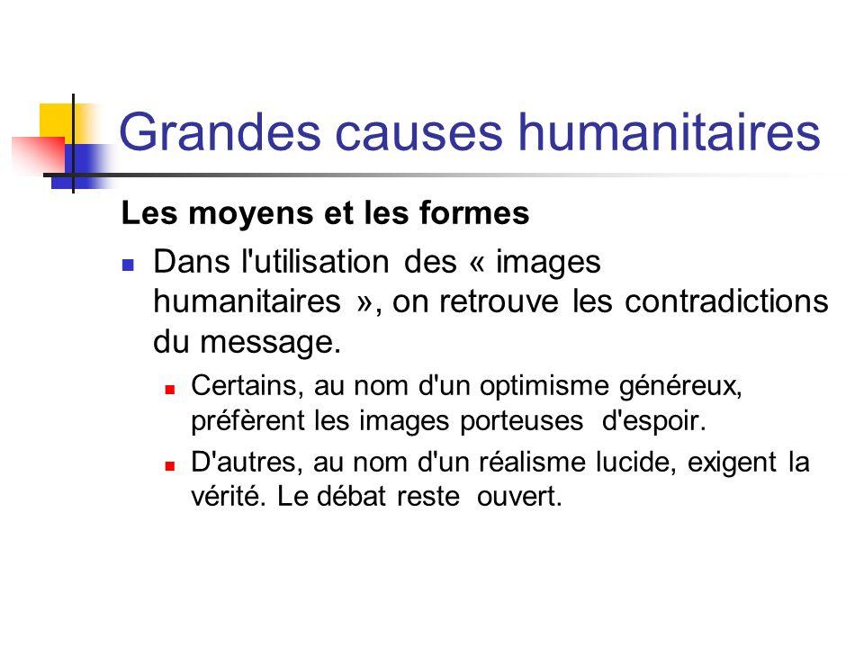 Grandes causes humanitaires Les moyens et les formes Dans l'utilisation des « images humanitaires », on retrouve les contradictions du message. Certai