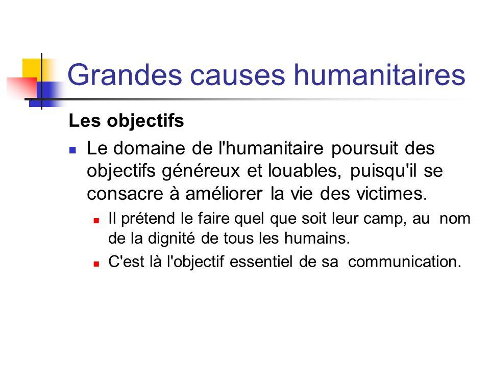 Grandes causes humanitaires Les objectifs Le domaine de l'humanitaire poursuit des objectifs généreux et louables, puisqu'il se consacre à améliorer l