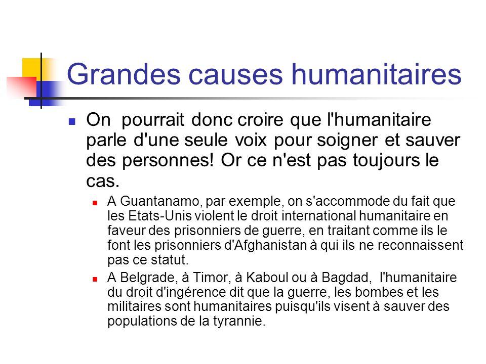 Grandes causes humanitaires On pourrait donc croire que l'humanitaire parle d'une seule voix pour soigner et sauver des personnes! Or ce n'est pas tou