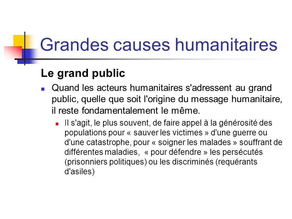 Grandes causes humanitaires Le grand public Quand les acteurs humanitaires s'adressent au grand public, quelle que soit l'origine du message humanitai
