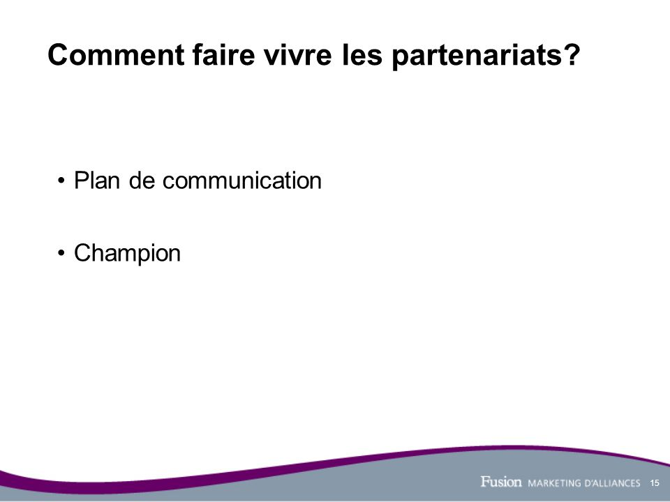 15 Comment faire vivre les partenariats? Plan de communication Champion