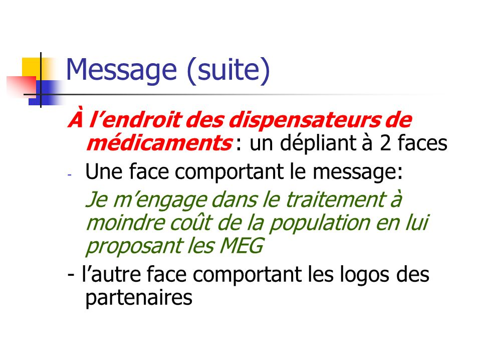 Message (suite) À lendroit des dispensateurs de médicaments : un dépliant à 2 faces - Une face comportant le message: Je mengage dans le traitement à
