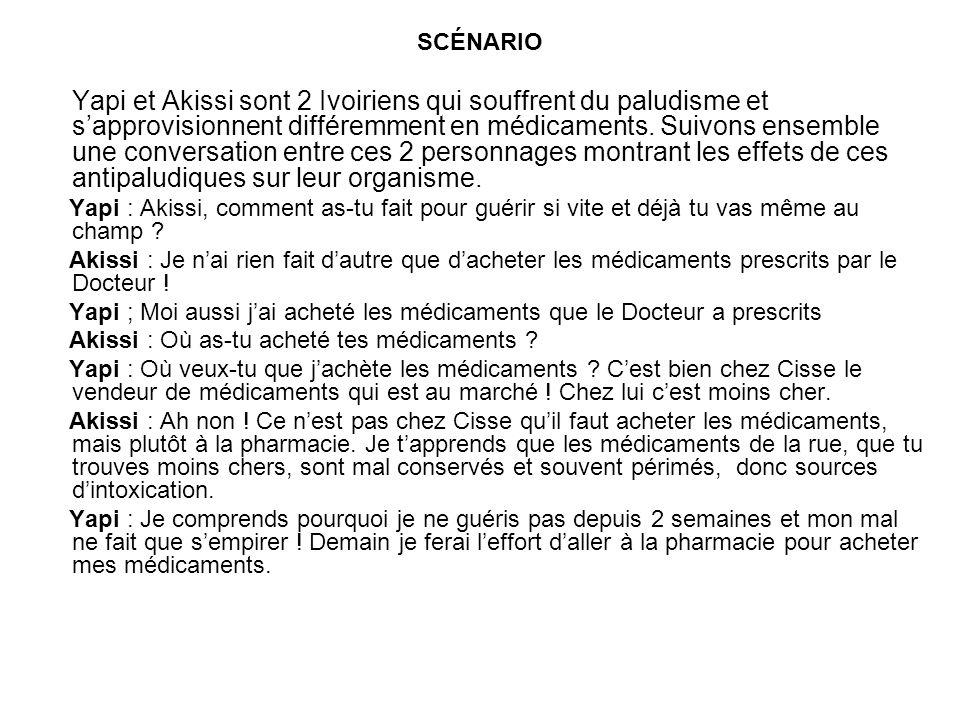 SCÉNARIO Yapi et Akissi sont 2 Ivoiriens qui souffrent du paludisme et sapprovisionnent différemment en médicaments.