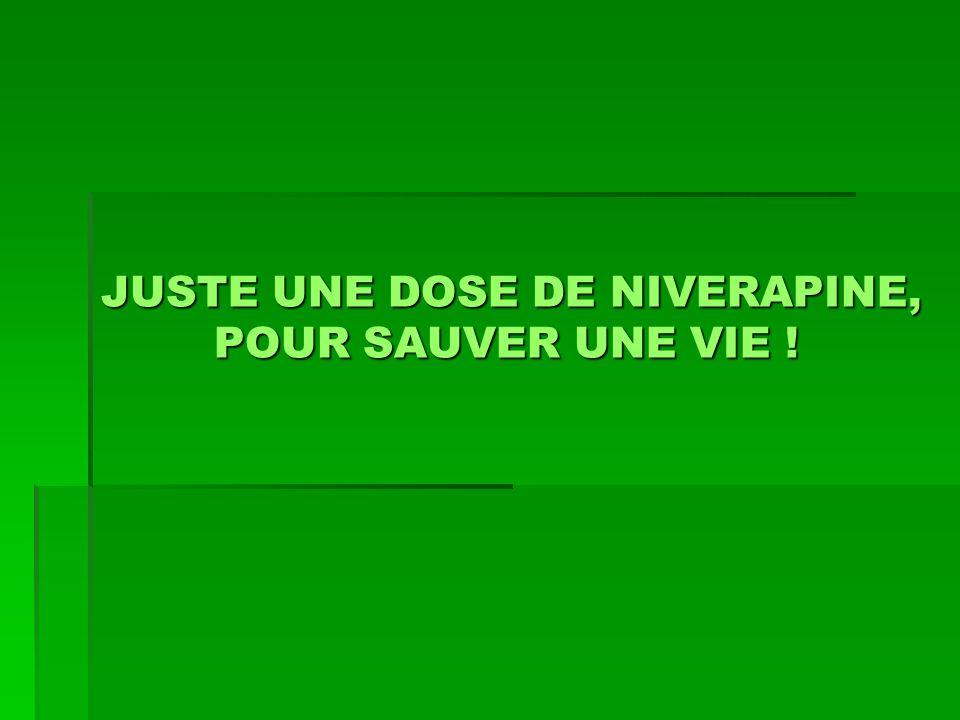 JUSTE UNE DOSE DE NIVERAPINE, POUR SAUVER UNE VIE !