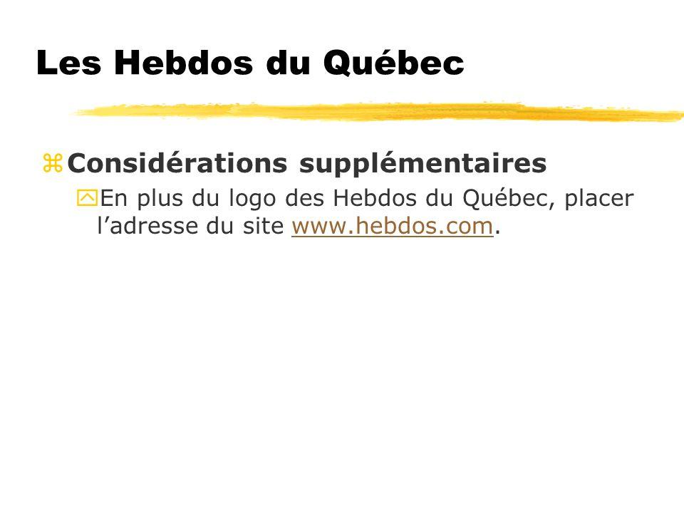 Les Hebdos du Québec zConsidérations supplémentaires yEn plus du logo des Hebdos du Québec, placer ladresse du site www.hebdos.com.www.hebdos.com