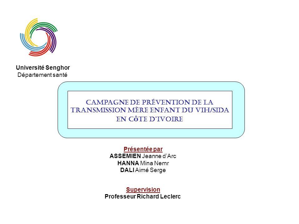 Campagne de prévention de La Transmission Mère Enfant du VIH/Sida en C ô te dIvoire Université Senghor Département santé Présentée par ASSEMIEN Jeanne