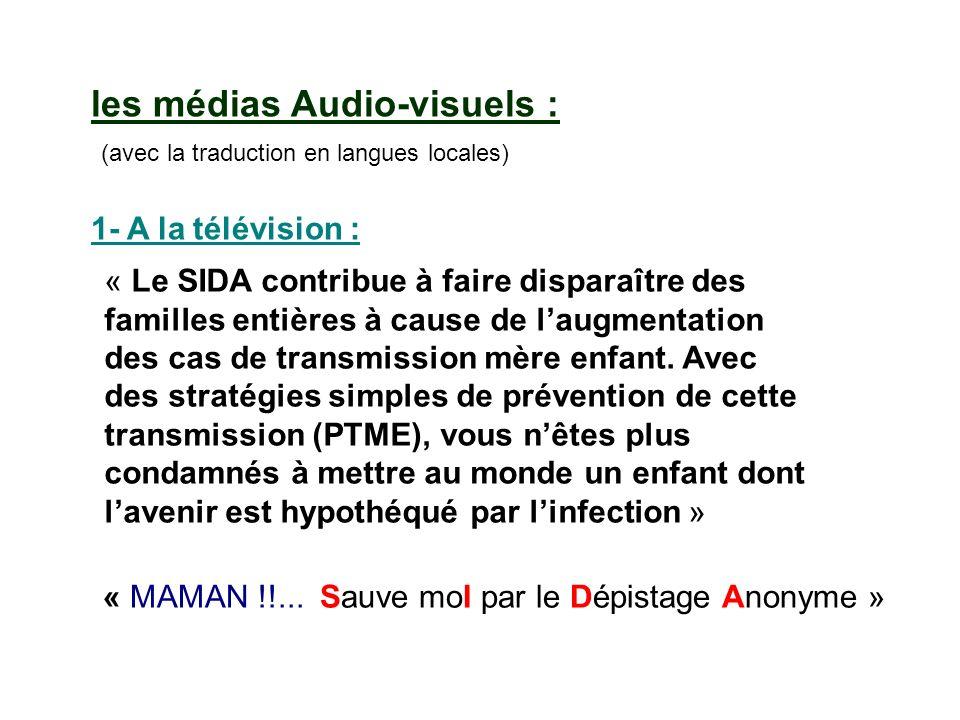 les médias Audio-visuels : (avec la traduction en langues locales) 1- A la télévision : « Le SIDA contribue à faire disparaître des familles entières