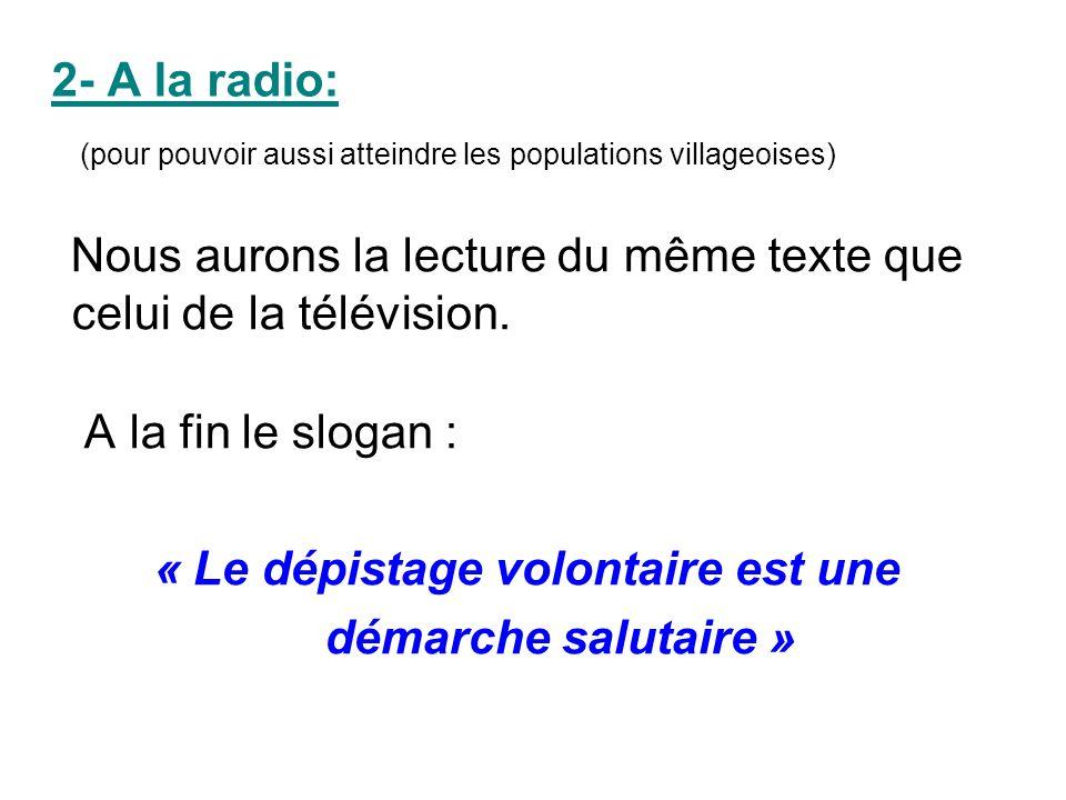 2- A la radio: (pour pouvoir aussi atteindre les populations villageoises) Nous aurons la lecture du même texte que celui de la télévision. A la fin l