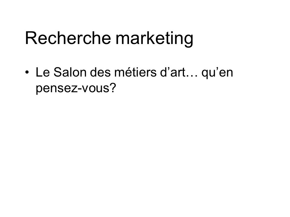 Recherche marketing Qui y est déjà allé? Cette année? Il y a quelques années?