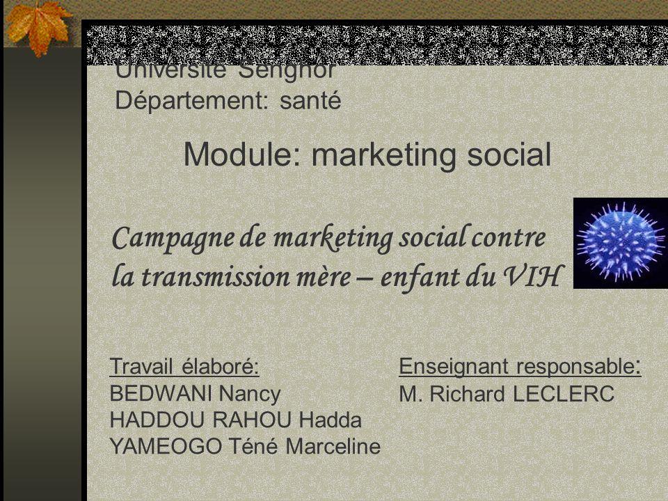 Université Senghor Département: santé Module: marketing social Campagne de marketing social contre la transmission mère – enfant du VIH Travail élabor