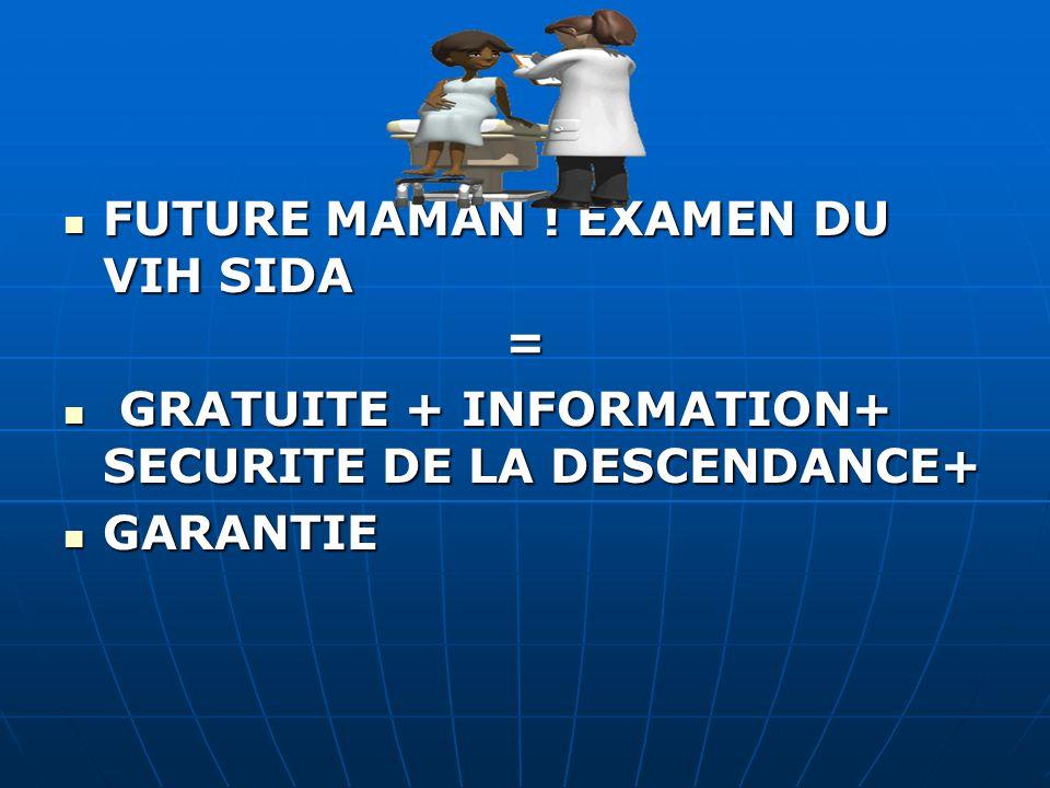 FUTURE MAMAN ! EXAMEN DU VIH SIDA FUTURE MAMAN ! EXAMEN DU VIH SIDA= GRATUITE + INFORMATION+ SECURITE DE LA DESCENDANCE+ GRATUITE + INFORMATION+ SECUR