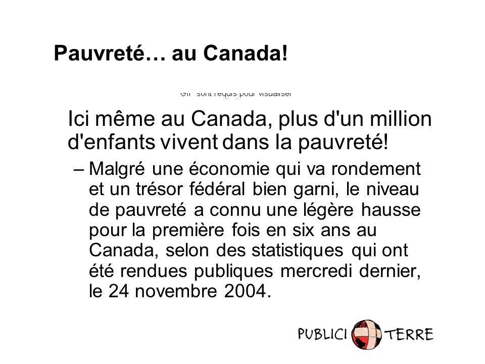 Ici même au Canada, plus d un million d enfants vivent dans la pauvreté.
