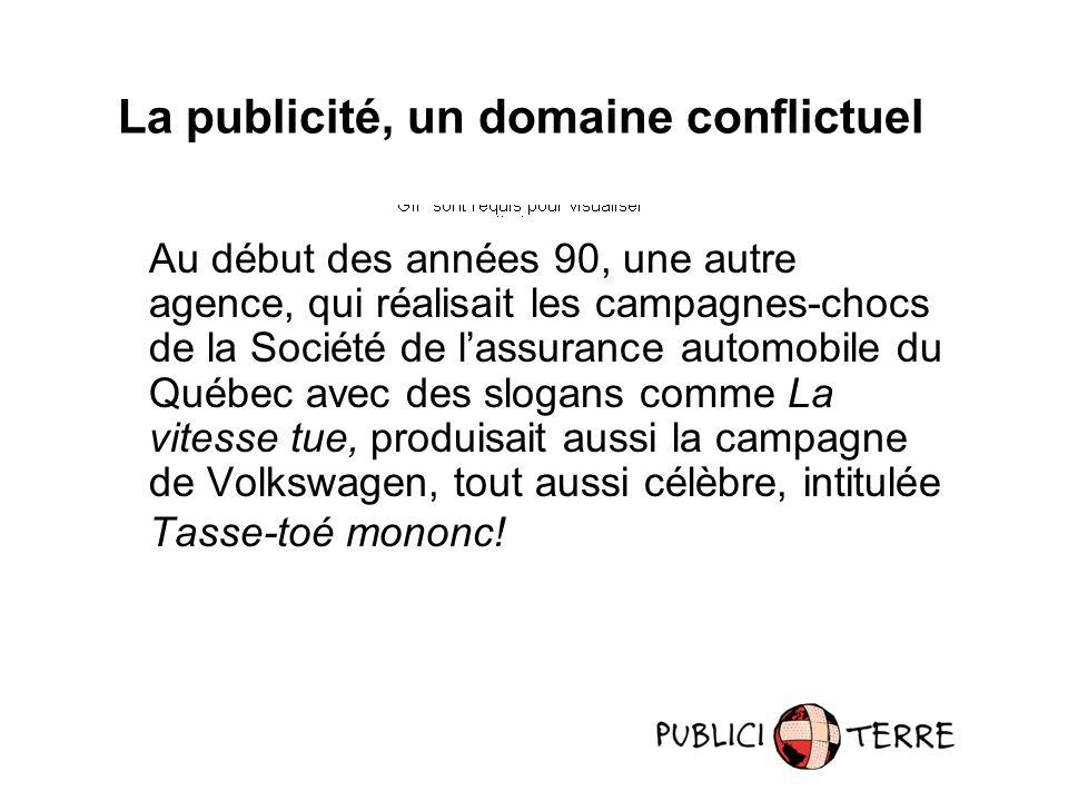 Au début des années 90, une autre agence, qui réalisait les campagnes-chocs de la Société de lassurance automobile du Québec avec des slogans comme La vitesse tue, produisait aussi la campagne de Volkswagen, tout aussi célèbre, intitulée Tasse-toé mononc.