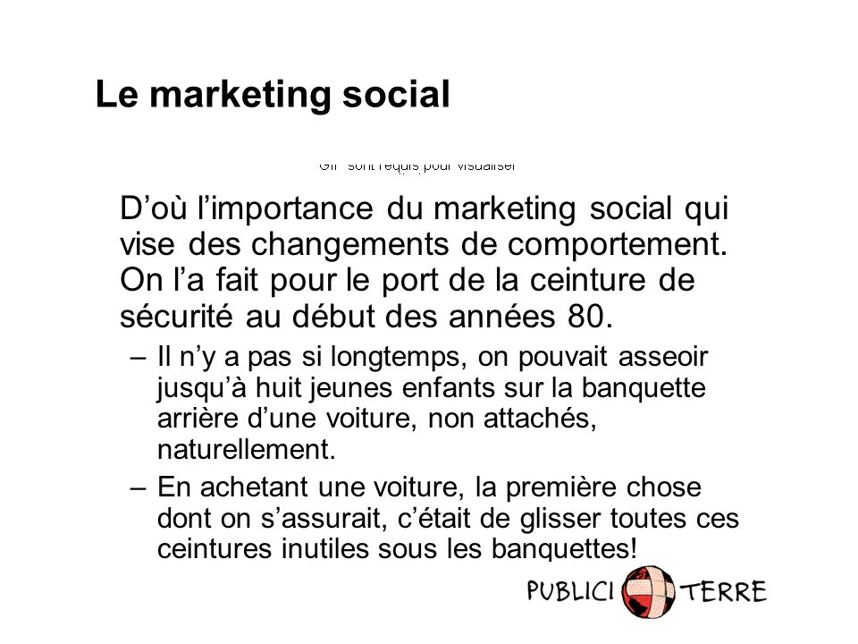 Doù limportance du marketing social qui vise des changements de comportement.