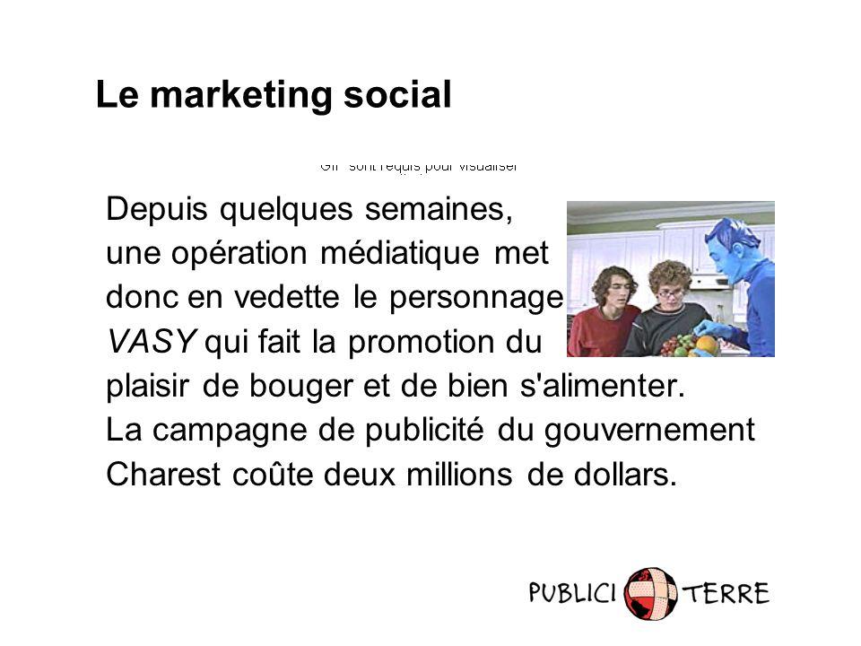 Le marketing social Depuis quelques semaines, une opération médiatique met donc en vedette le personnage VASY qui fait la promotion du plaisir de bouger et de bien s alimenter.