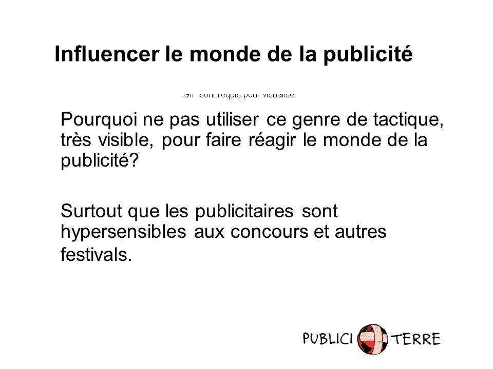 Influencer le monde de la publicité Pourquoi ne pas utiliser ce genre de tactique, très visible, pour faire réagir le monde de la publicité.